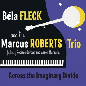 "Bela Fleck and the Marcus Roberts Trio ""Across the Imaginary Divide"""