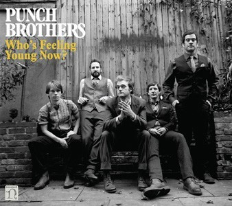 "Punch Brothers' ""Who's Feeling Young Now?"""