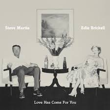 "Steve Martin, Edie Brickell,  ""Love Has Come for You"""